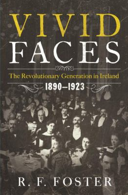Book cover image for Vivid faces : the revolutionary generation in Ireland, 1890-1923